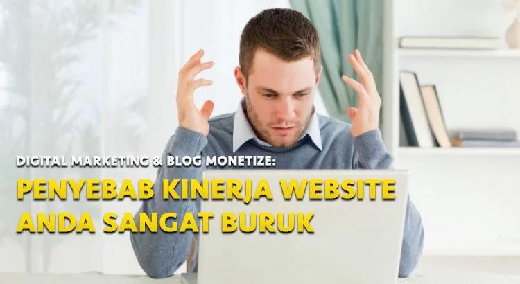 Digital Marketing: Penyebab Kinerja Website Anda Sangat Buruk