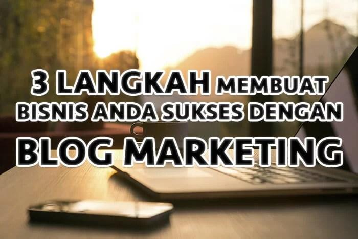 Digital Knowledge: 3 Langkah Membuat Bisnis Anda Sukses Dengan Blog Marketing