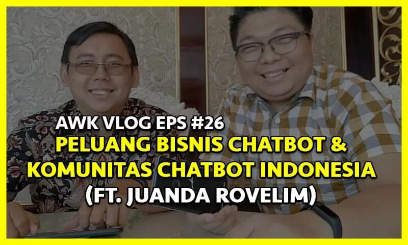 AWK Vlog Eps #26: Peluang Bisnis Chatbot & Komunitas Chatbot Indonesia (ft Juanda Rovelim)