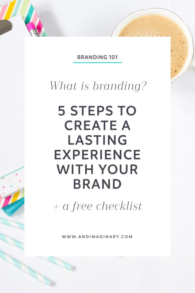 Branding 101 - 5 Steps to create a lasting experience with your brand + Helpful Checklist
