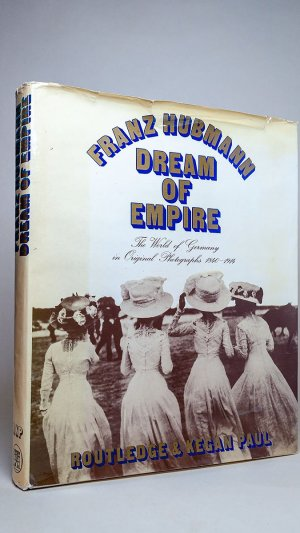 Dream of Empire: The World of Germany in Original Photographs 1840-1914