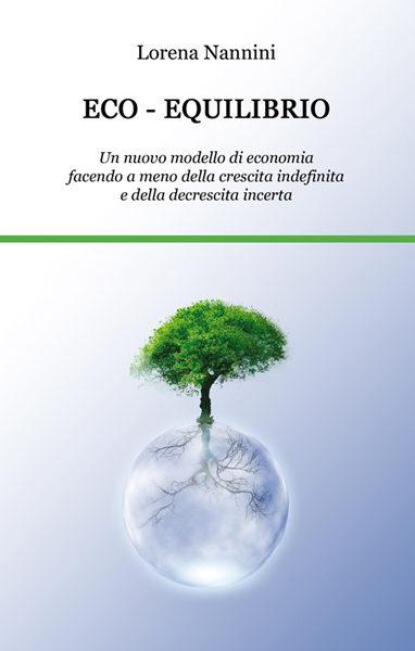 Eco – equilibrio. Un nuovo modello di economia…