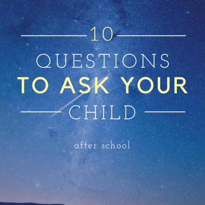 10 Questions To Ask Your Child After School