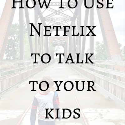 Using Netflix To Talk With Your Kids