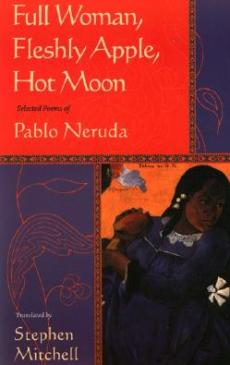 Full Woman, Fleshly Apple, Hot Moon: Selected Poems of Pablo Neruda, Translated by Stephen Mitchell