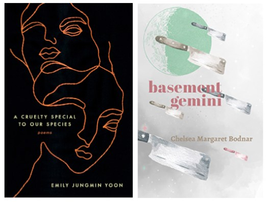 A Cruelty Special to Our Species by Emily Jungmin Yoon and Basement Gemini by Chelsea Margaret Bodnar