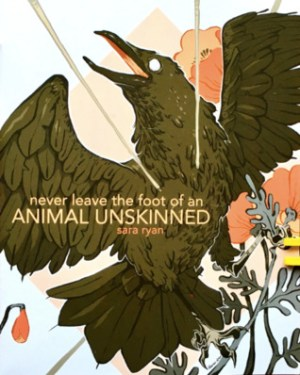 Never Leave the Foot of an Animal Unskinned by Sara Ryan