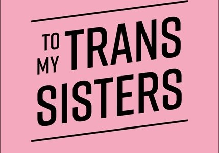To My Trans Sisters