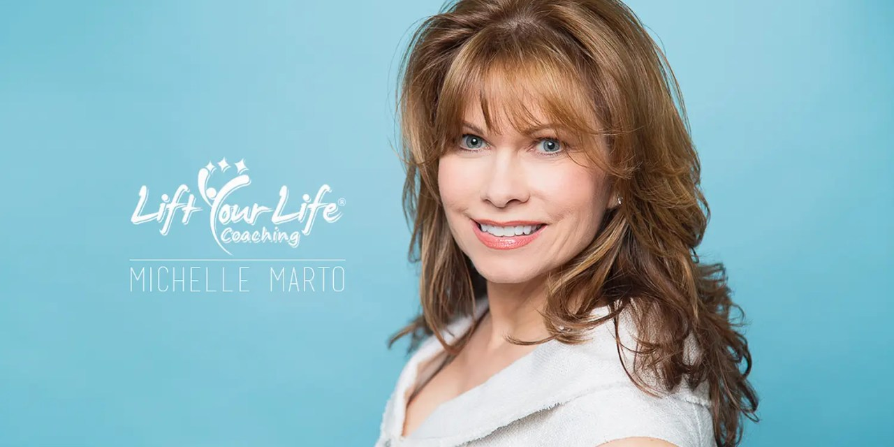 Michelle Marto: Lift Your Life Coaching