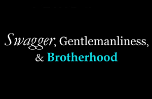 Swagger, Gentlemanliness & Brotherhood