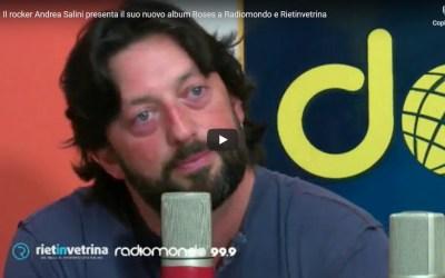 """rietinvetrina.it: VIDEO – Andrea Salini presenta in anteprima """"Roses"""" a Rietinvetrina e Radiomondo"""