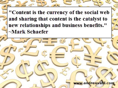 """""""Content is the currency of the social web and sharing that content is the catalyst to new relationships and business benefits."""" ~ Mark Schaefer"""