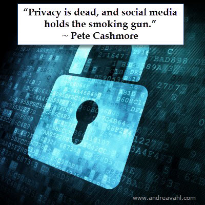 """Privacy is dead, and social media holds the smoking gun."""" ~ Pete Cashmore"""