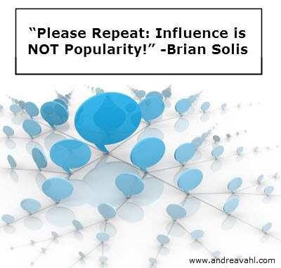 """Please repeat: Influence is NOT Popularlity!"""" ~Brian Solis"""