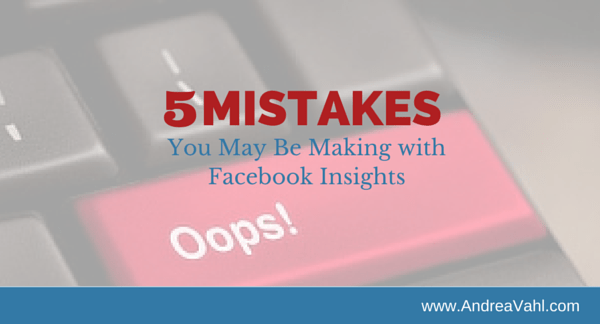 5 Mistakes You May Be Making with Facebook Insights