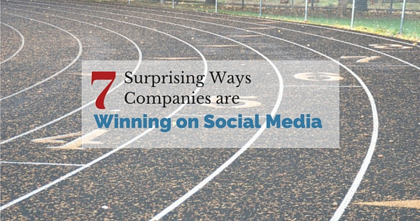 7 Surprising Ways Companies are Winning on Social Media