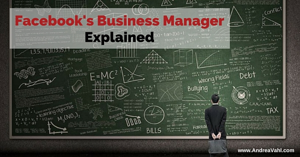 Facebook's Business Manager Explained