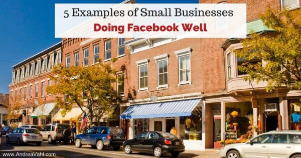 5 Examples of Small Businesses Doing Facebook Well