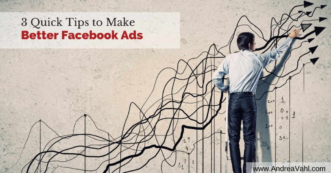 3 Quick Tips to Make Better Facebook Ads