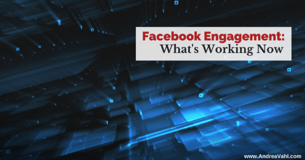 Facebook Engagement - What is Working Now