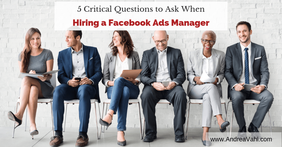 5 Critical Questions to Ask when Hiring a Facebook Ads Manager