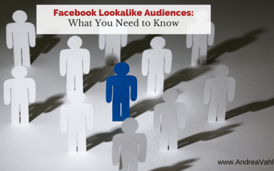 Facebook Lookalike Audiences:  What You Need to Know
