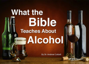 What The Bible Teaches About Alcohol