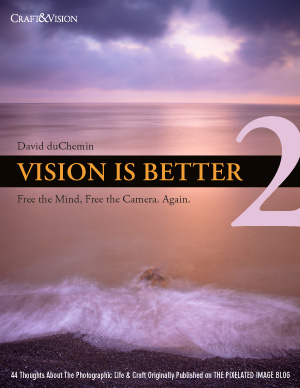 Vision is Better by David duChemin cover