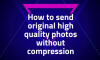 How To Send Full Resolution Images In Original Quality On WhatsApp 1