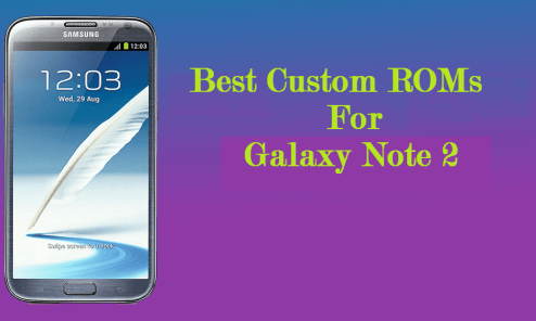 List Of Best Custom ROMs For Galaxy Note 2 [Download and Install] 3