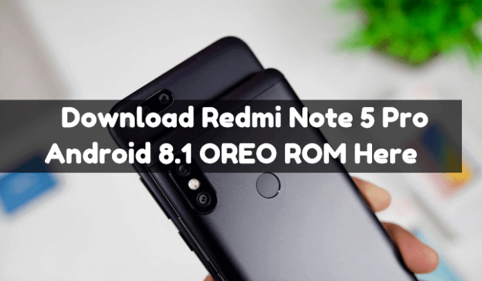Download-Redmi-Note-5-Pro-Android-8.1-OREO-ROM-Here