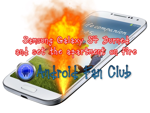 Samsung Galaxy S4 Burned and set the living apartment on fire