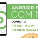 List of HTC devices which will get Android Pie