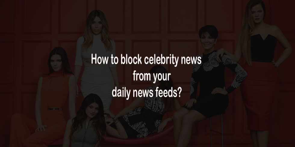 How to block celebrity news from your daily news feeds