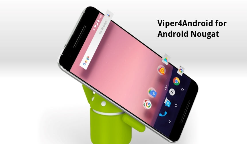 How to Install Viper4Android and Dolby Sound On Android 7.0 Nougat & 7.1.1 Nougat