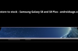 How to Restore to stock Samsung Galaxy S8 and S8 Plus with latest stock Nougat firmware update