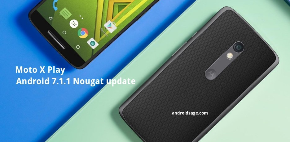download and install Moto X Play official Android 7.1.1 Nougat update OTA and full firmware