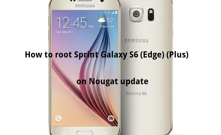 Galaxy S6 Sprint Nougat firmware update How to Root Sprint Galaxy S6 Edge Plus