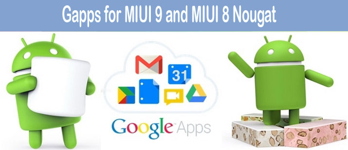 Gapps - Google apps for MIUI 9and MIUI 8 Nougat