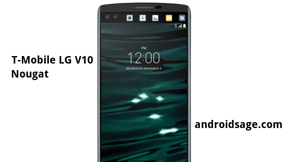LG V10 H901 T-Mobile Android 7.0 Nougat H90130b firmware update and root