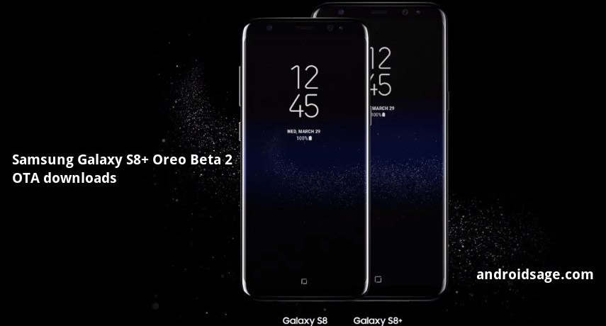 Samsung Galaxy S8 and S8+Oreo Beta 2 ROM Snapdragon variants Download OTA