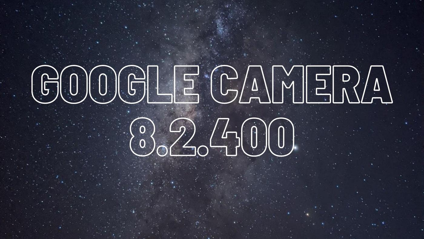 Google Camera 8.2.4 APK Downlaod with timelapse astrophotography