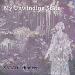 Review of 'My Unwinding State' album by Sarah Schonert