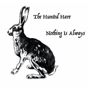 Review of 'Nothing is Always' album by The Hunted Hare