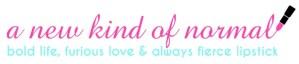Bold Life, Furious Love + Always Fierce Lipstick