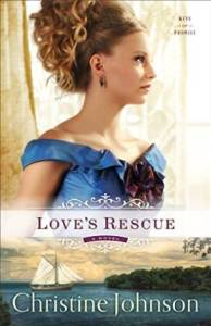 Love's Rescue- A Novel (Keys of Promise) by Christine Johnson