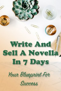 Write And Sell A Novella In 7 Days: Your Blueprint For Success