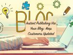 Instant Publishing Via Your Blog: Keep Customers Updated