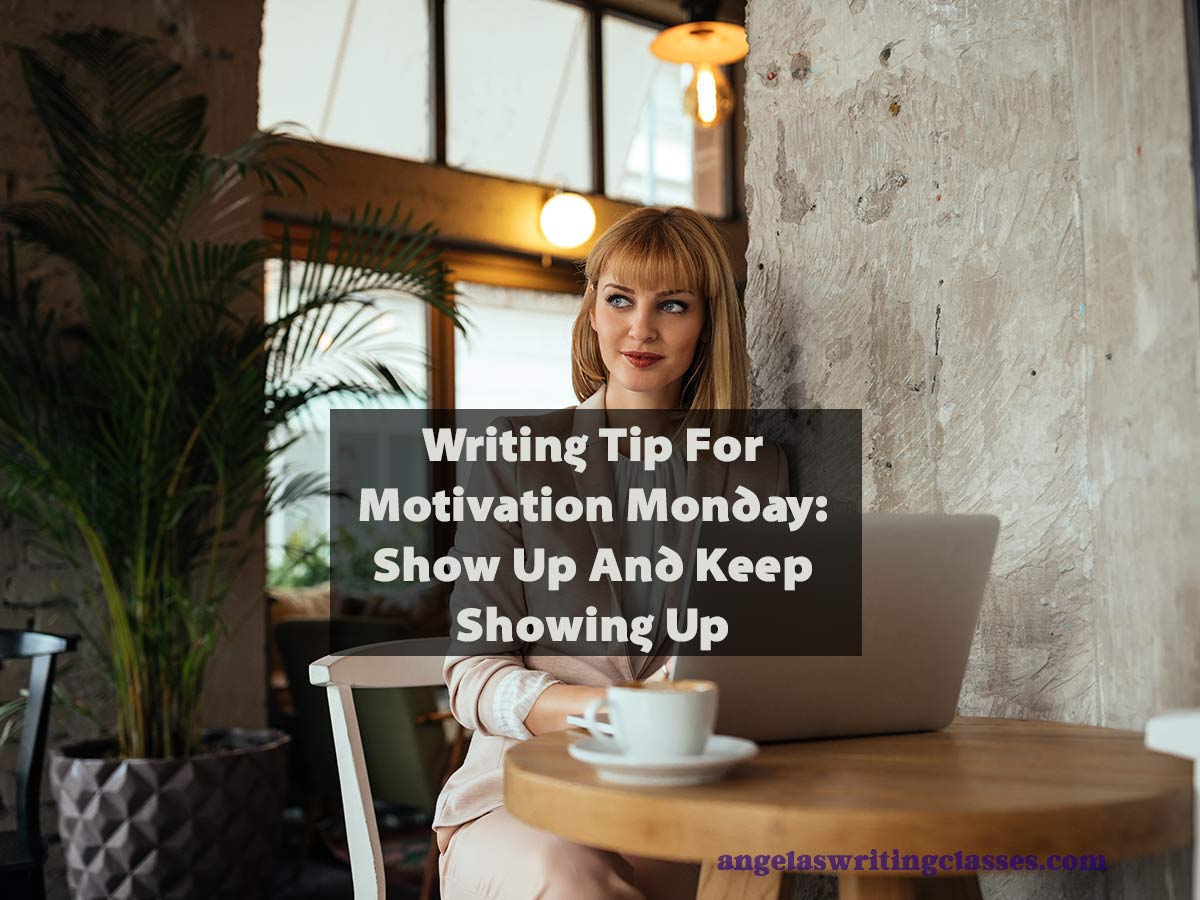 Writing Tip For Motivation Monday: Show Up And Keep Showing Up