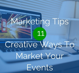 Marketing Tips: 11 Creative Ways To Market Your Events